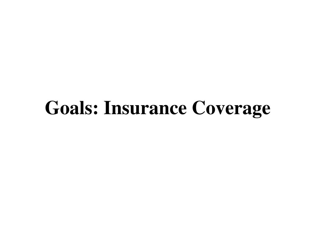 Goals: Insurance Coverage