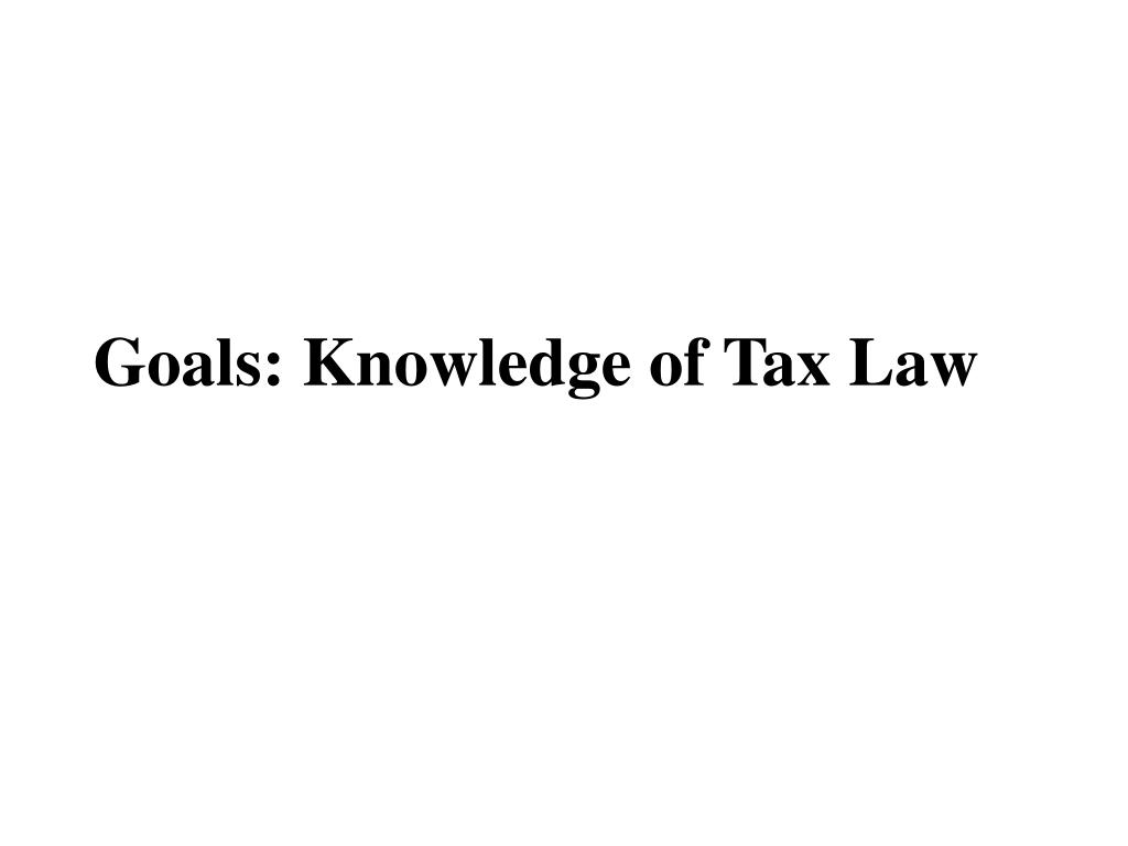 Goals: Knowledge of Tax Law