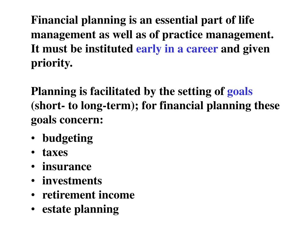 Financial planning is an essential part of life management as well as of practice management. It must be instituted