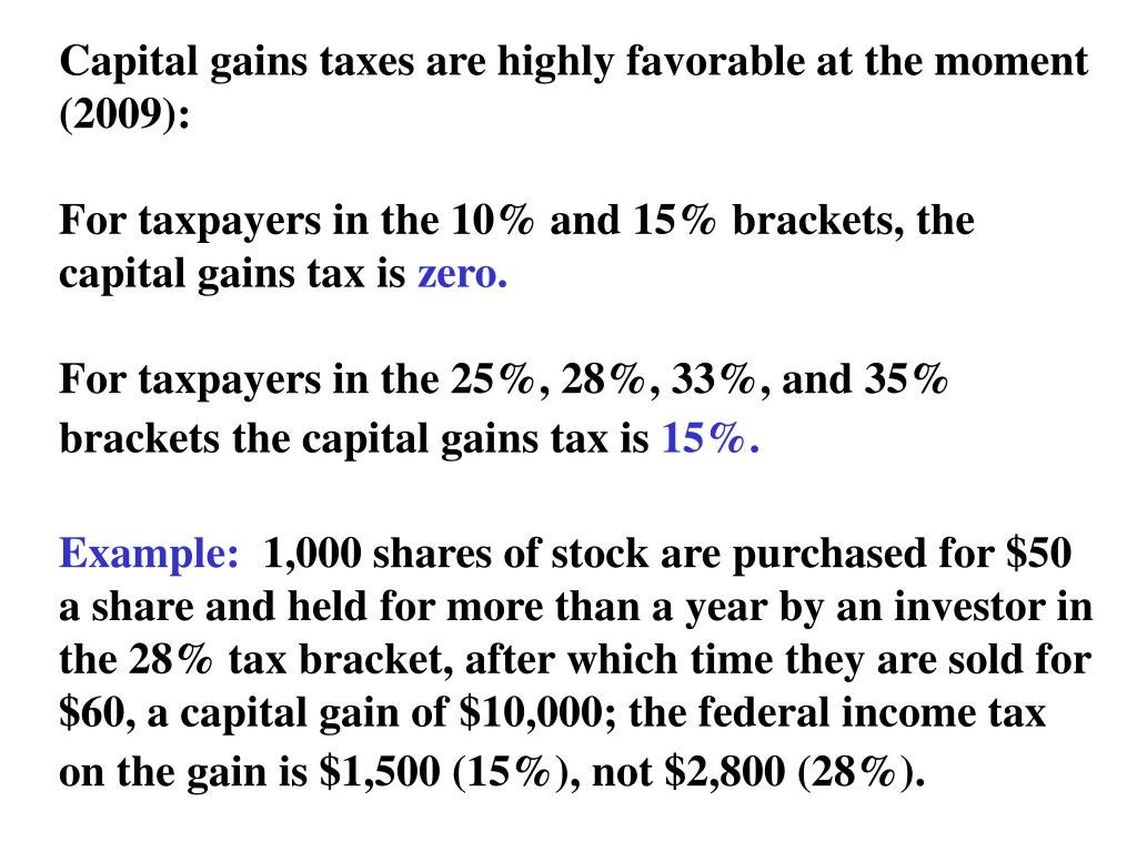 Capital gains taxes are highly favorable at the moment (2009):
