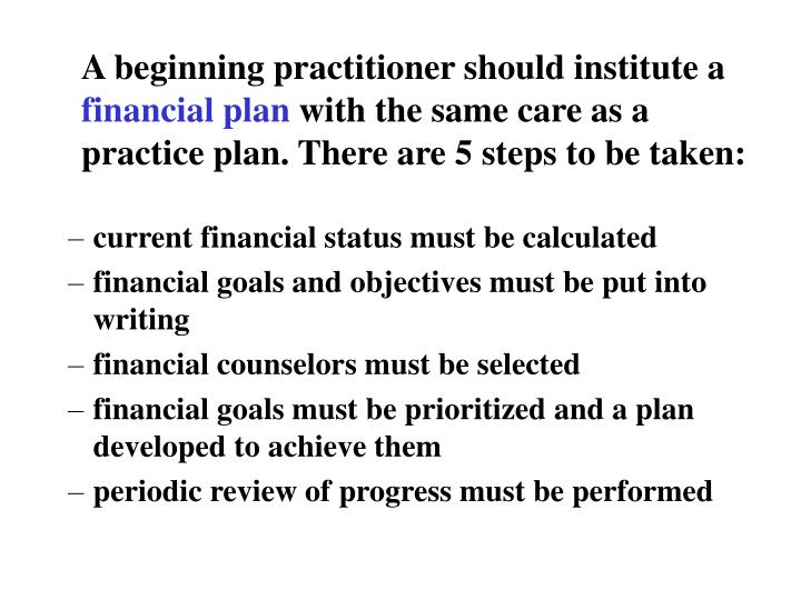 A beginning practitioner should institute a