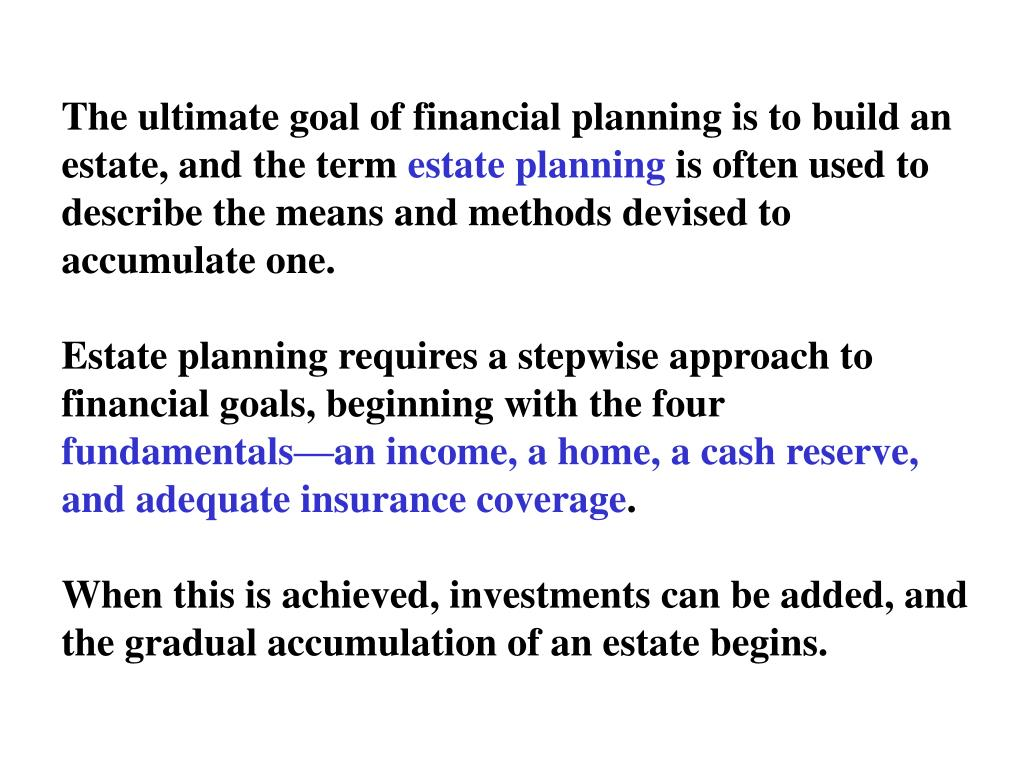 The ultimate goal of financial planning is to build an estate, and the term