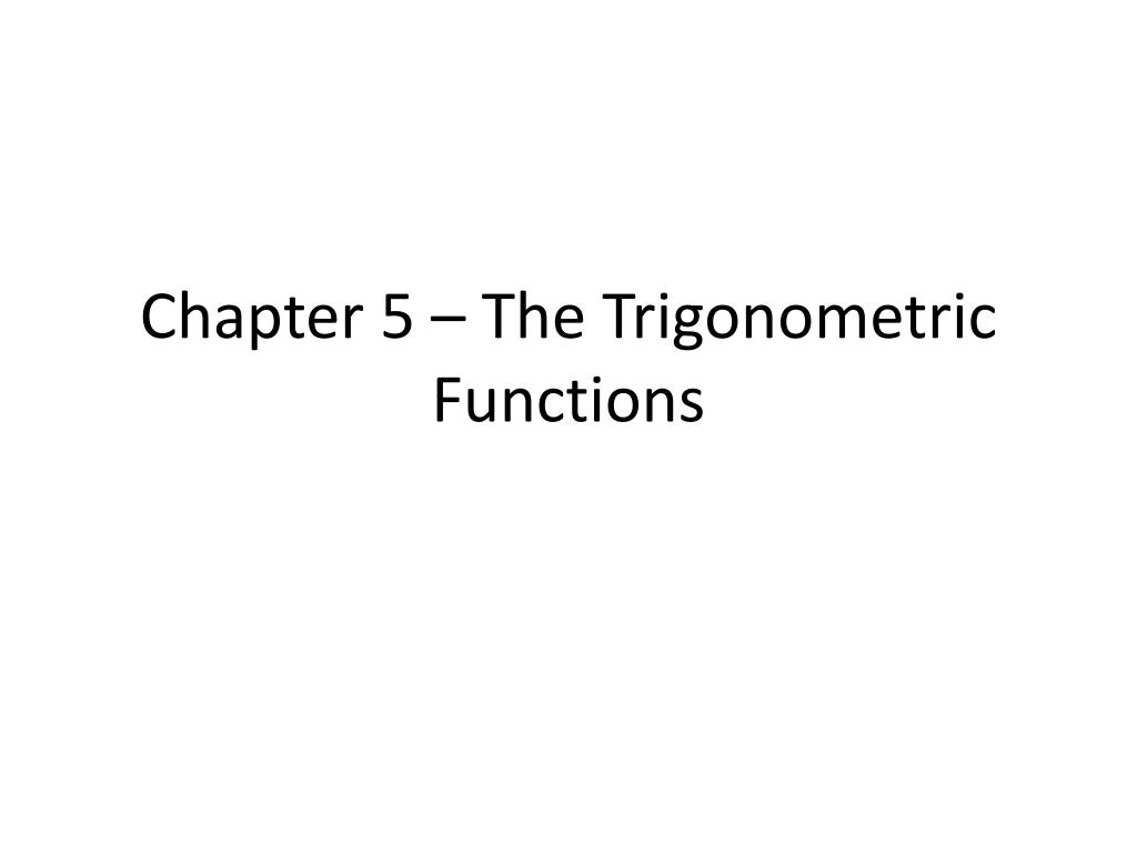 Chapter 5 – The Trigonometric Functions