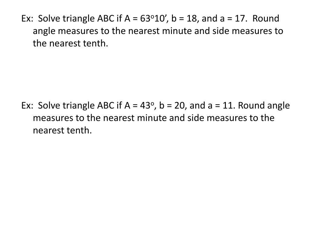 Ex:  Solve triangle ABC if A = 63