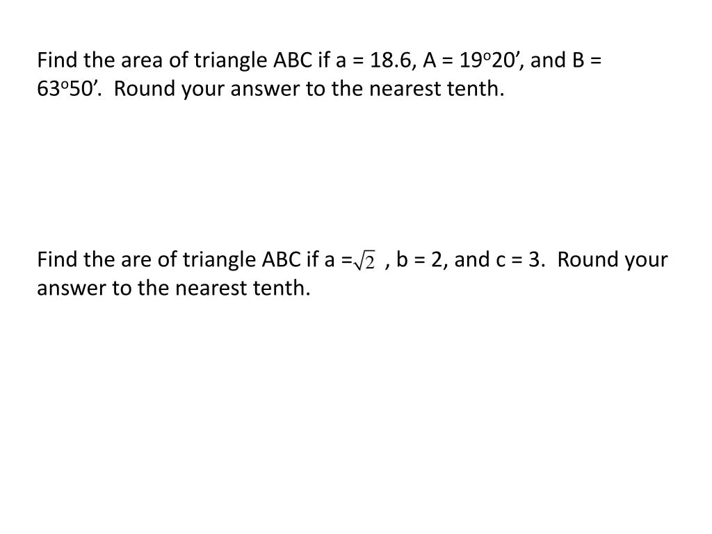 Find the area of triangle ABC if a = 18.6, A = 19
