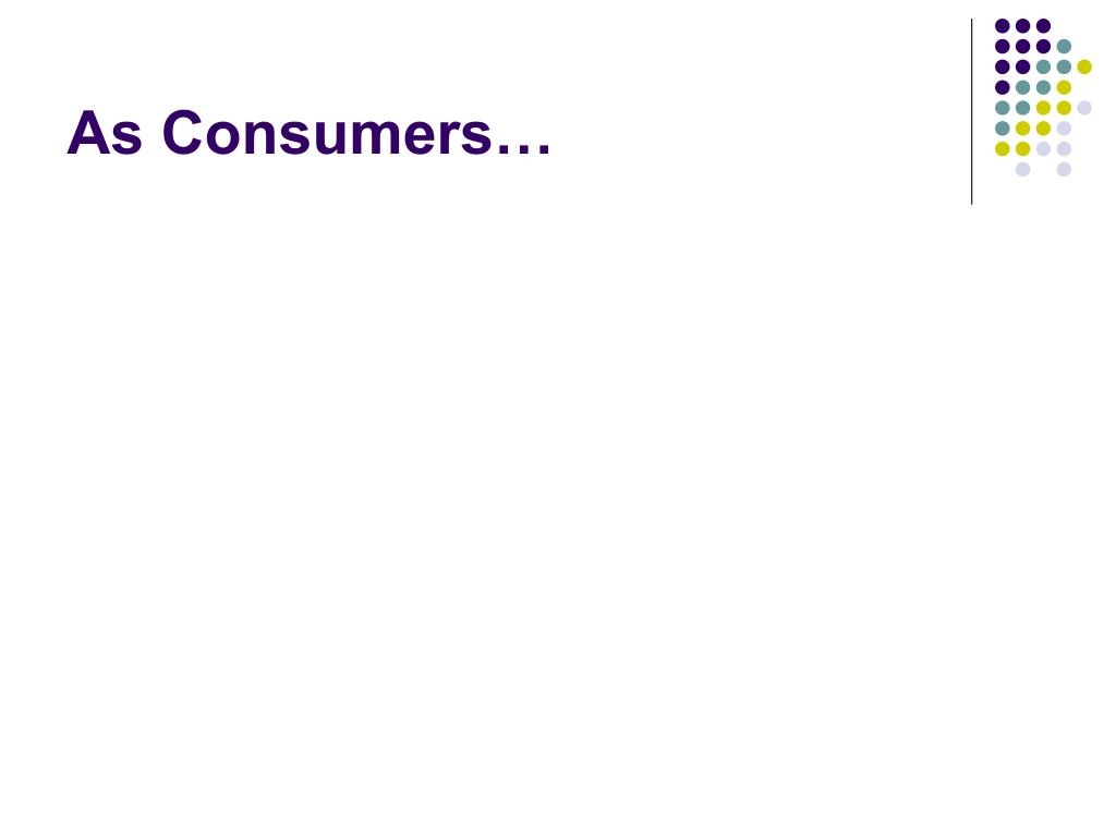 As Consumers…