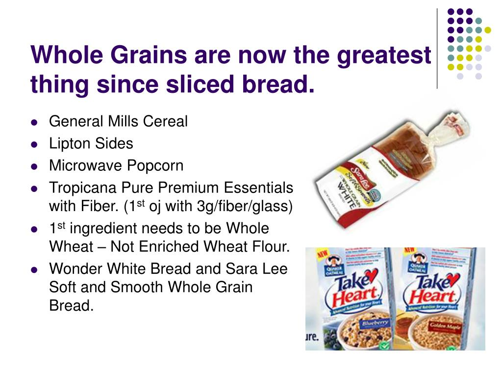 Whole Grains are now the greatest thing since sliced bread.