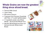 whole grains are now the greatest thing since sliced bread