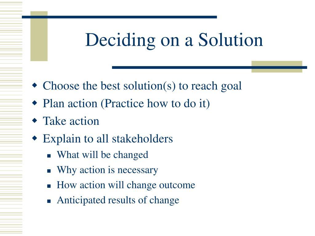 Deciding on a Solution