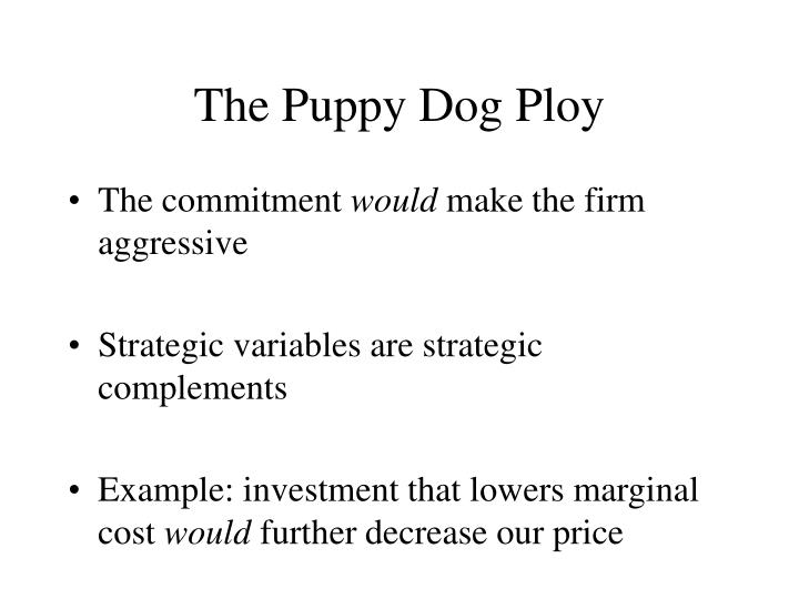 Puppy Dog Ploy Example