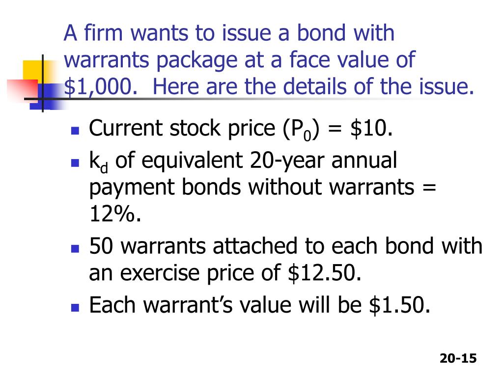 A firm wants to issue a bond with warrants package at a face value of $1,000.  Here are the details of the issue.