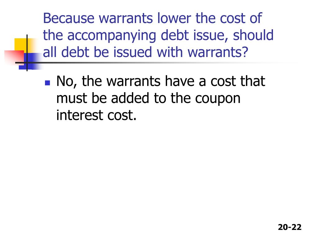 Because warrants lower the cost of the accompanying debt issue, should all debt be issued with warrants?