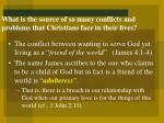 what is the source of so many conflicts and problems that christians face in their lives