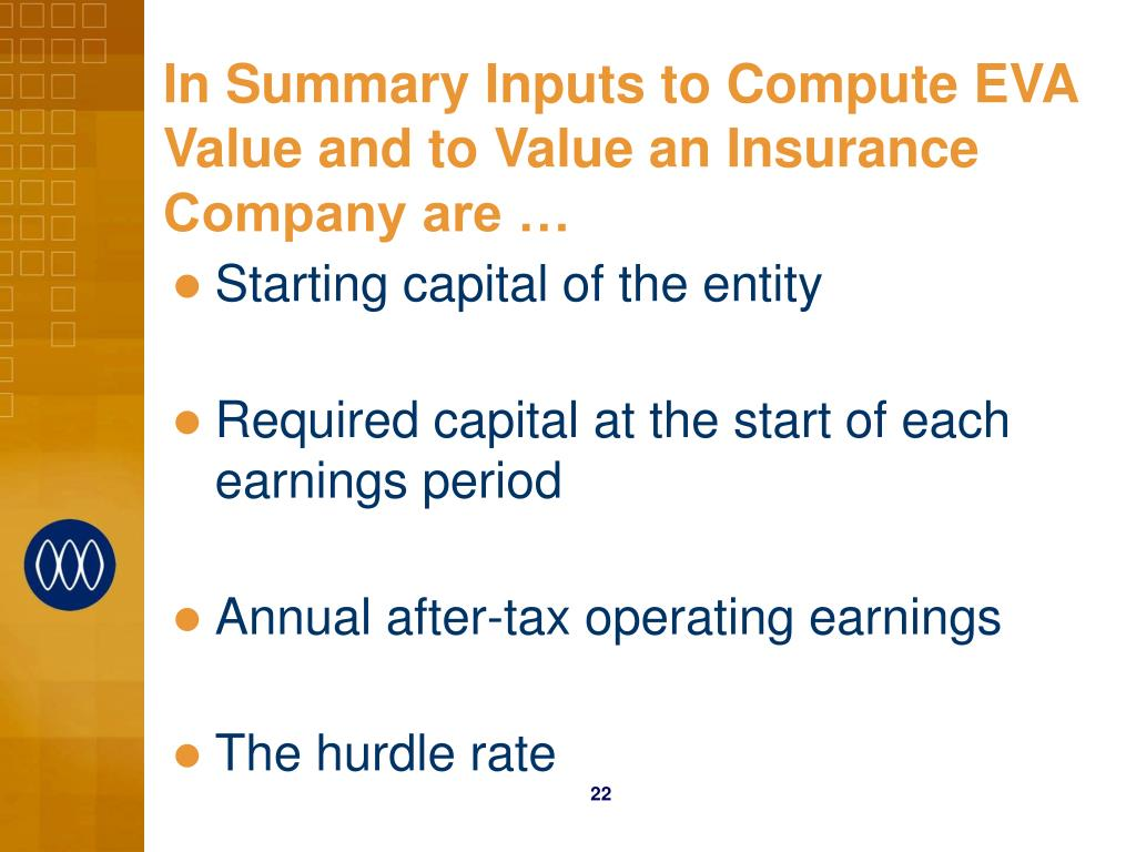 In Summary Inputs to Compute EVA Value and to Value an Insurance Company are …