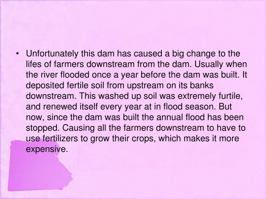 Unfortunately this dam has caused a big change to the