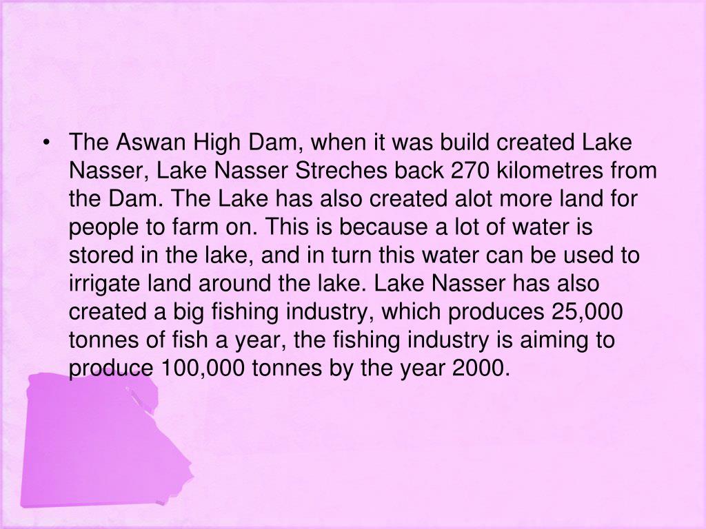 The Aswan High Dam, when it was build created Lake Nasser, Lake Nasser