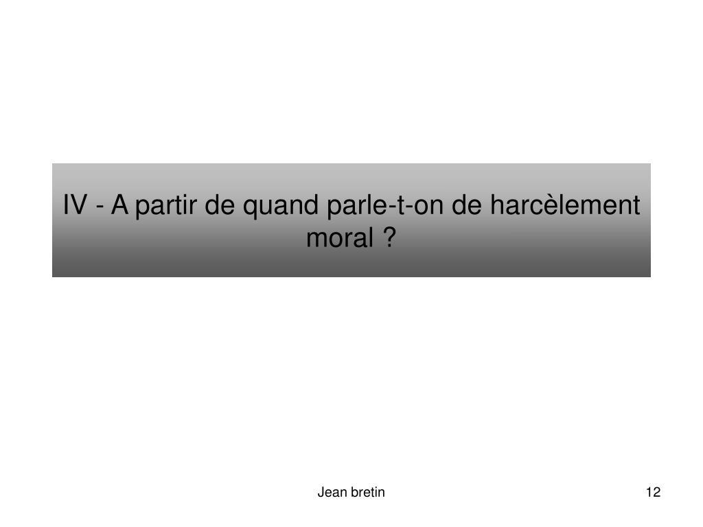 IV - A partir de quand parle-t-on de harcèlement moral ?