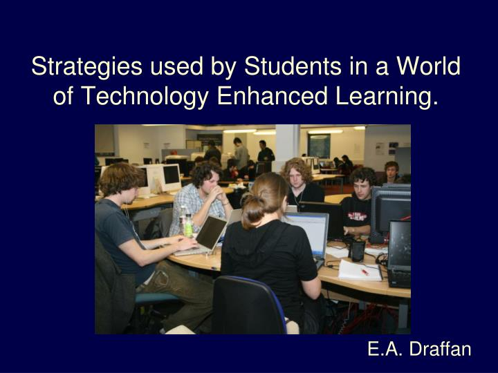Strategies used by students in a world of technology enhanced learning l.jpg