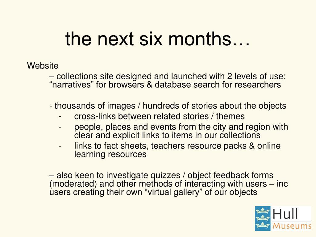 the next six months…