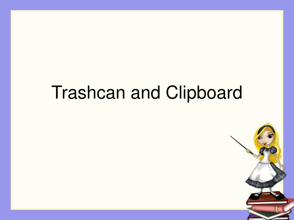 Trashcan and Clipboard