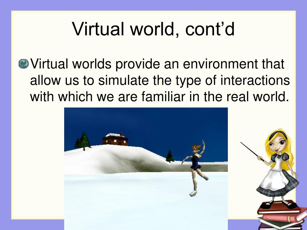 Virtual world, cont'd