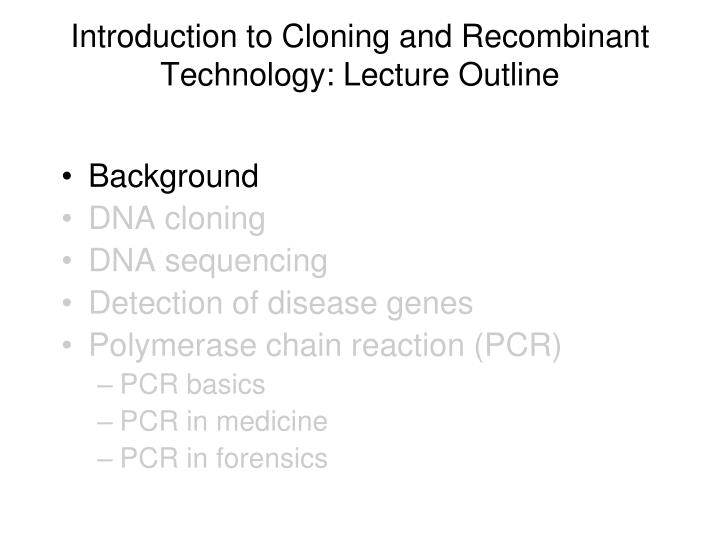 Introduction to cloning and recombinant technology lecture outline3