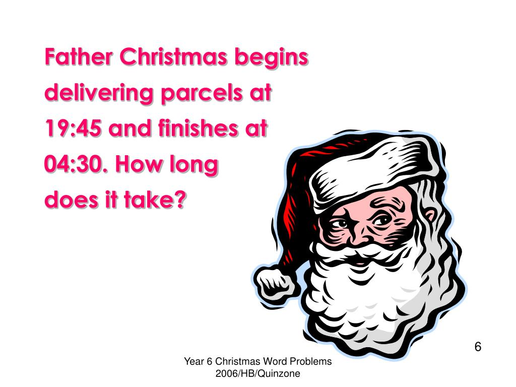Father Christmas begins delivering parcels at 19:45 and finishes at 04:30. How long       does it take?