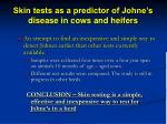 skin tests as a predictor of johne s disease in cows and heifers