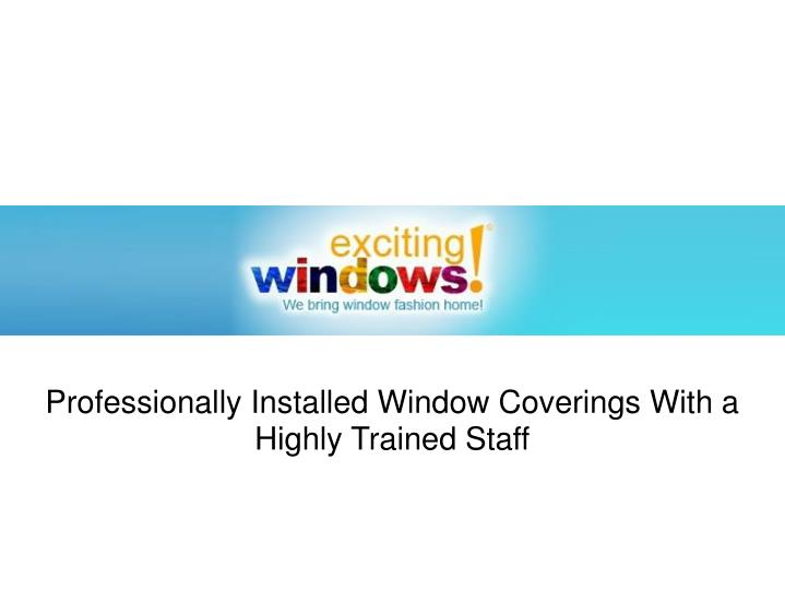 Professionally Installed Window Coverings With a Highly Trained Staff