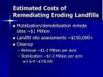 estimated costs of remediating eroding landfills