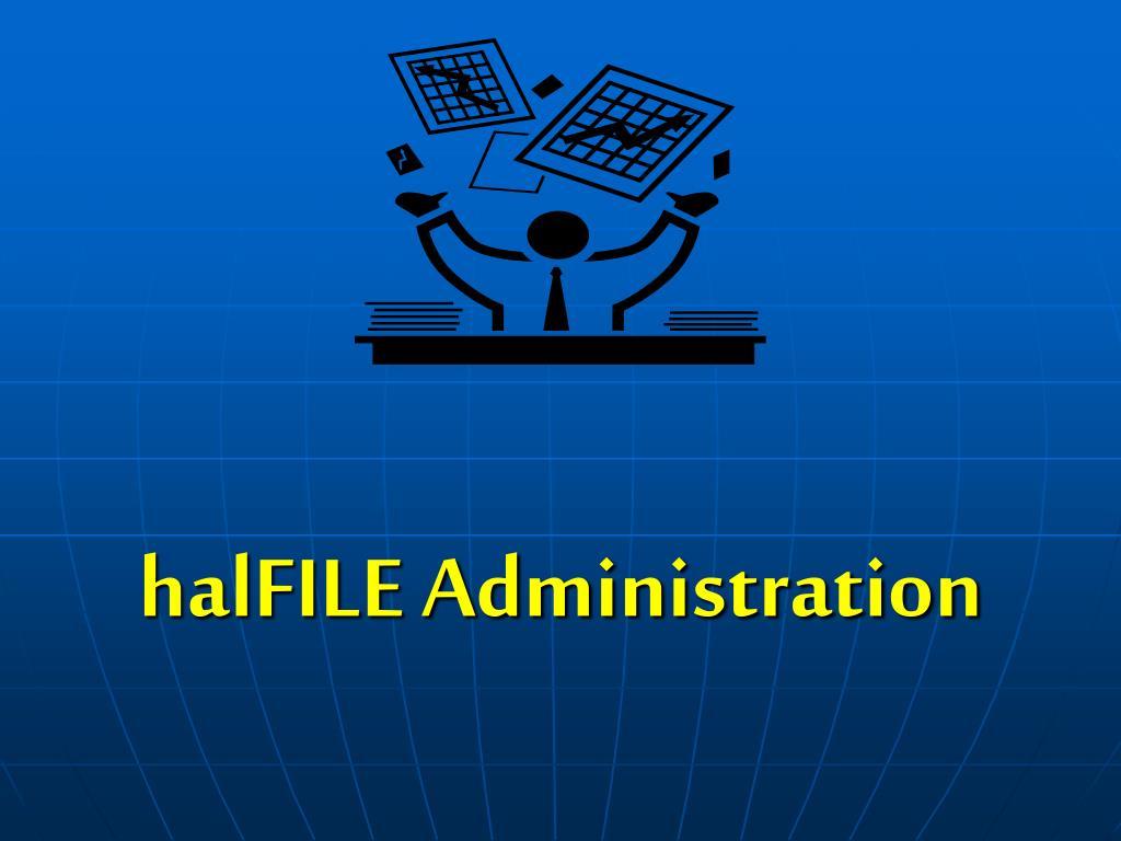 halfile administration