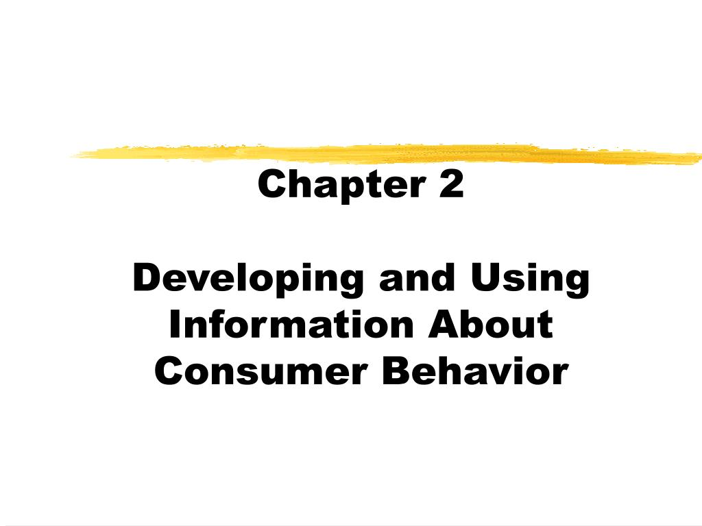 chapter 2 developing and using information about consumer behavior