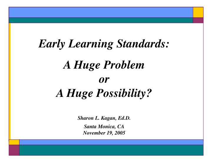 Early learning standards a huge problem or a huge possibility l.jpg