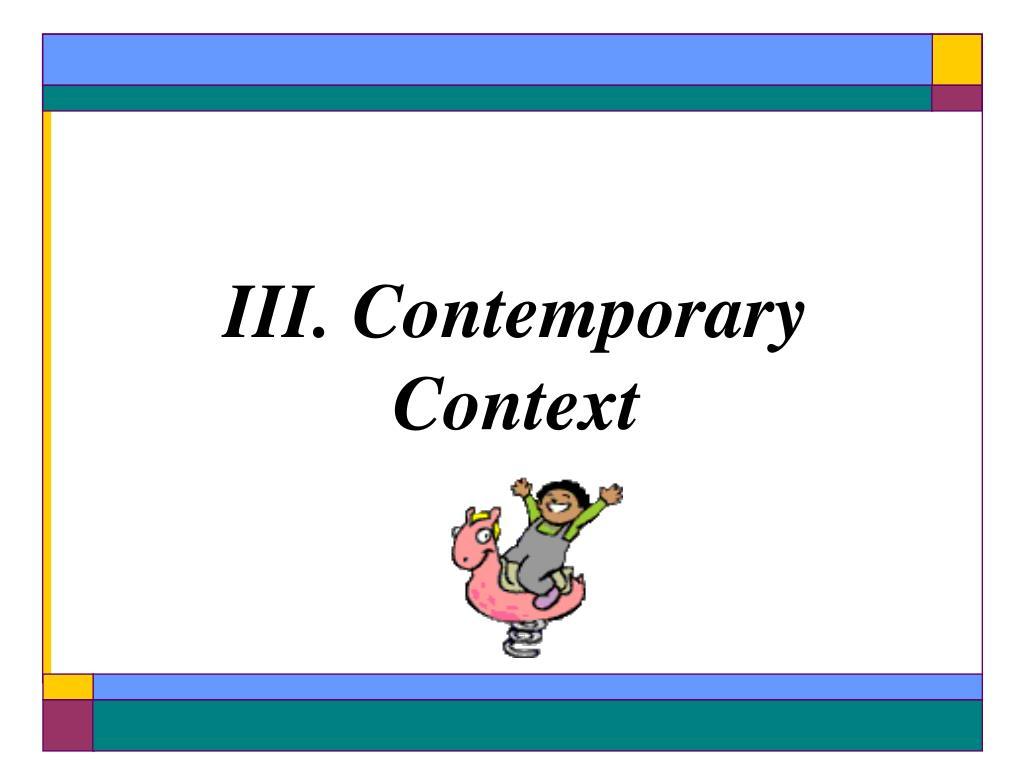 III. Contemporary Context
