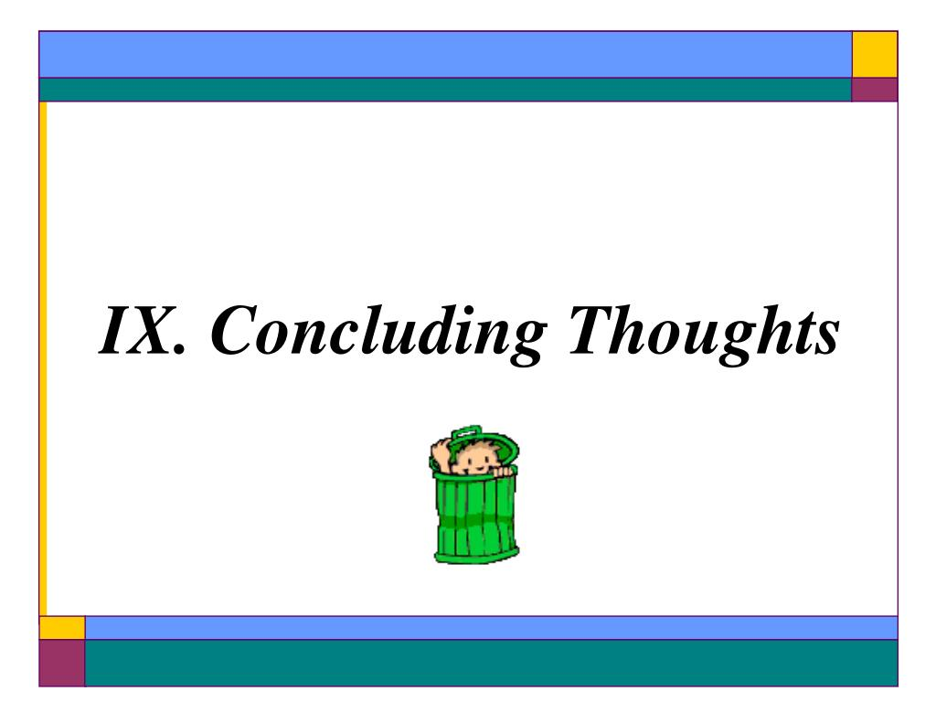IX. Concluding Thoughts