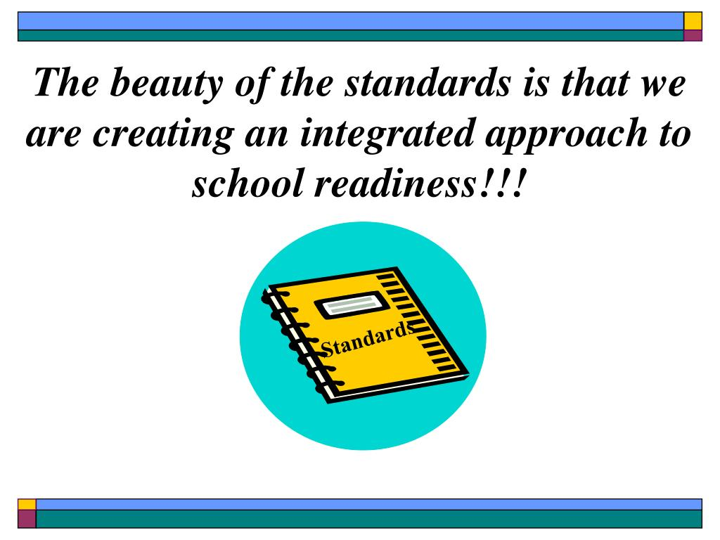 The beauty of the standards is that we are creating an integrated approach to school readiness!!!