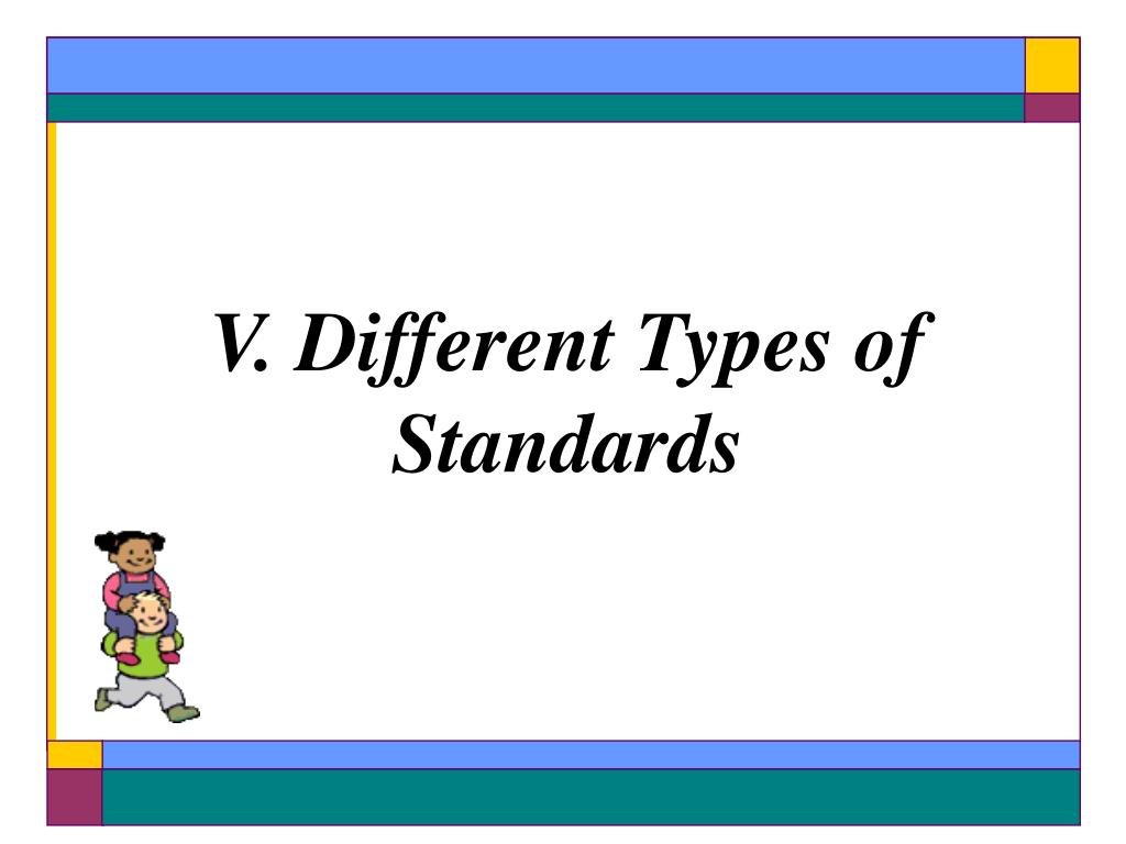 V. Different Types of Standards
