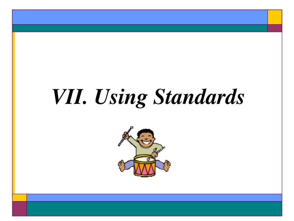 VII. Using Standards