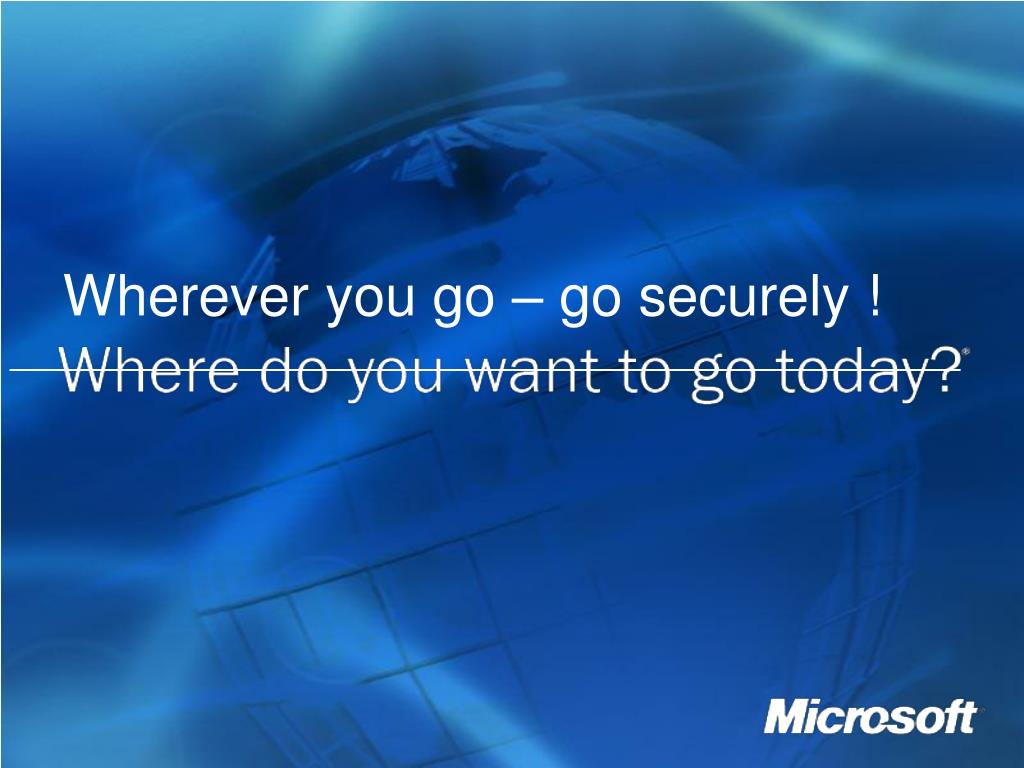 Wherever you go – go securely !