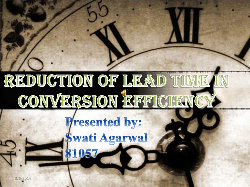 reduction of lead time in conversion efficiency