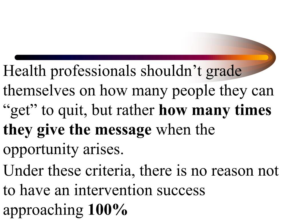 """Health professionals shouldn't grade themselves on how many people they can """"get"""" to quit, but rather"""