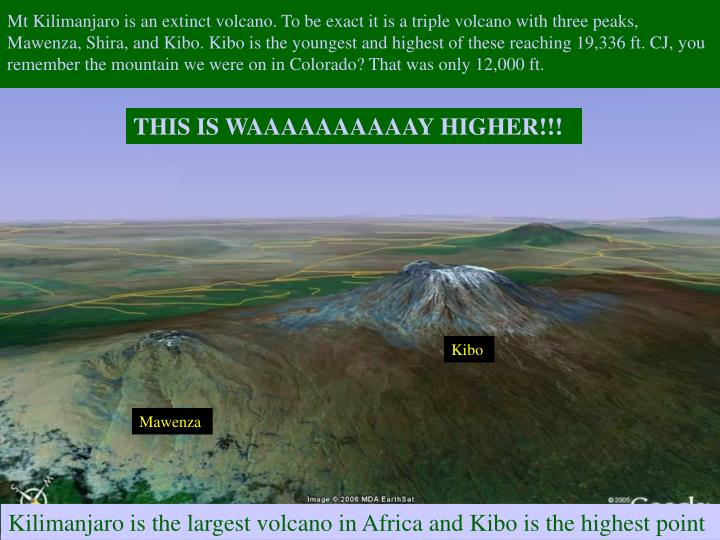 Mt Kilimanjaro is an extinct volcano. To be exact it is a triple volcano with three peaks, Mawenza, ...
