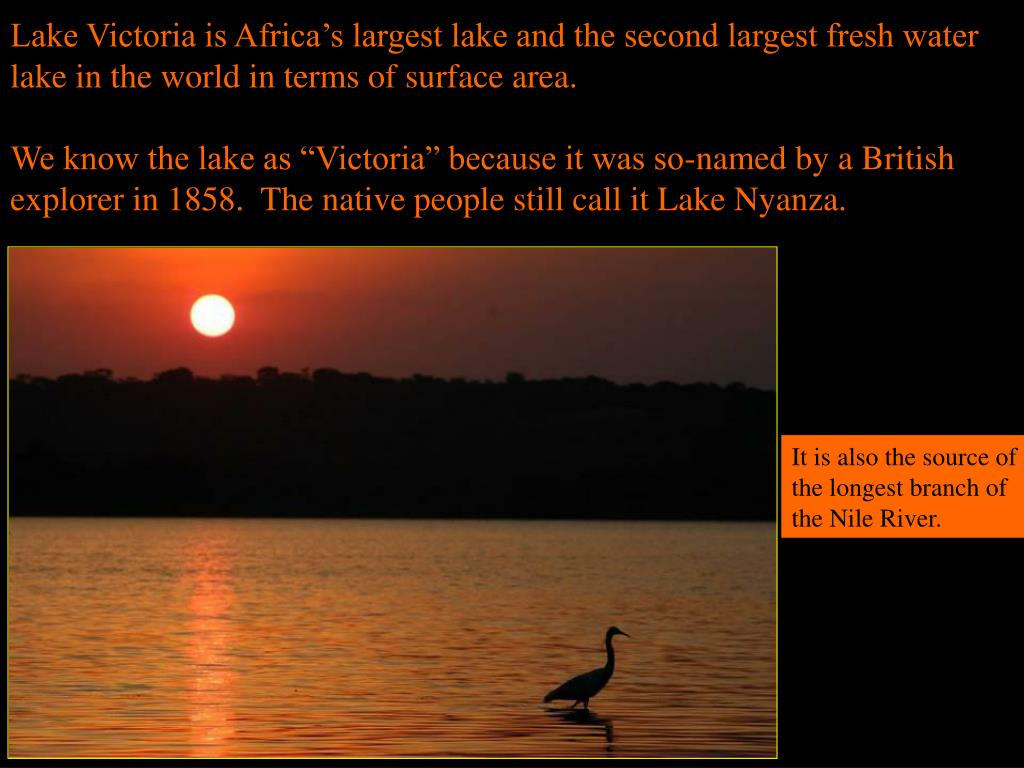 Lake Victoria is Africa's largest lake and the second largest fresh water
