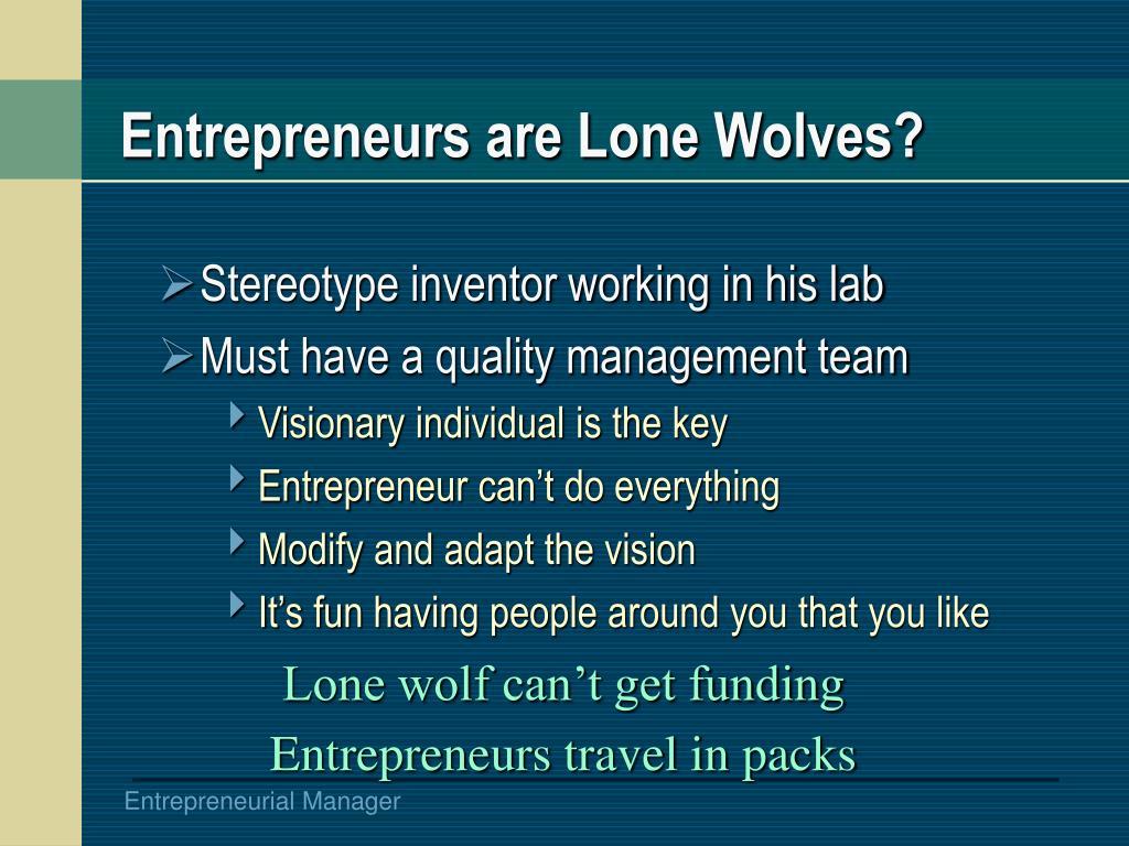 Entrepreneurs are Lone Wolves?