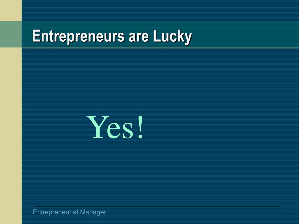 Entrepreneurs are Lucky