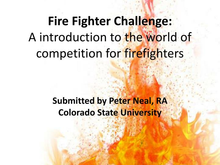 Fire fighter challenge a introduction to the world of competition for firefighters l.jpg