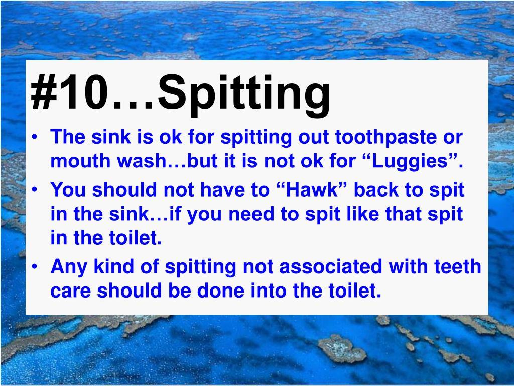 #10…Spitting