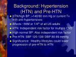 background hypertension htn and pre htn