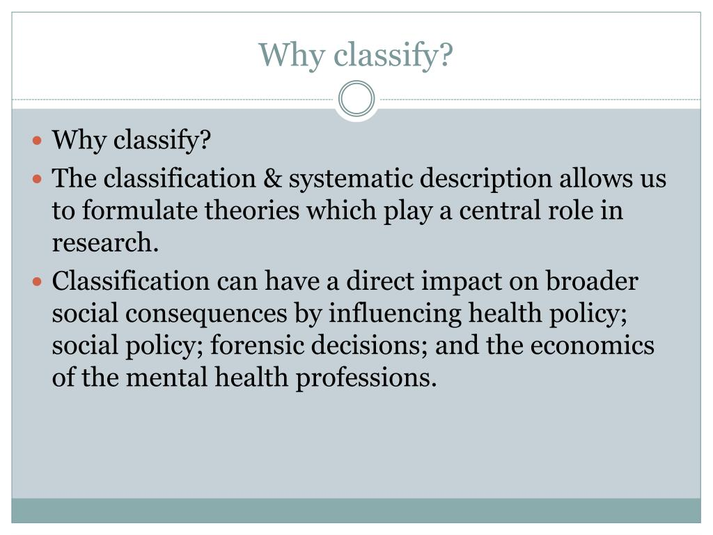 Why classify?