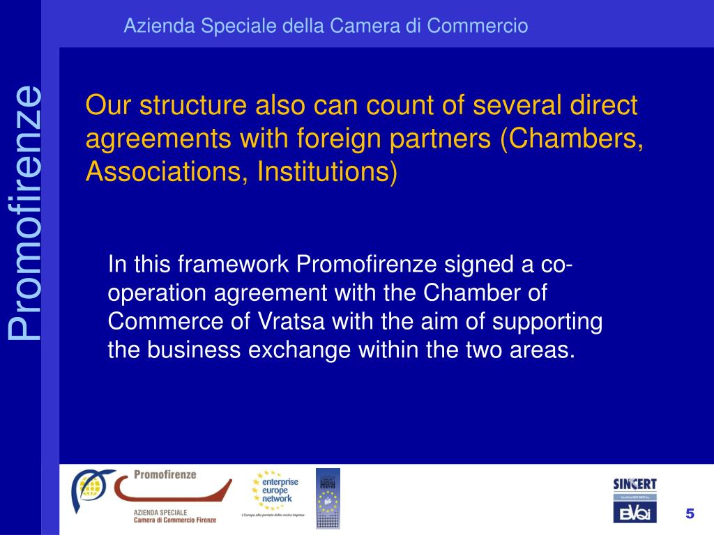 Our structure also can count of several direct agreements with foreign partners (Chambers, Associations, Institutions)